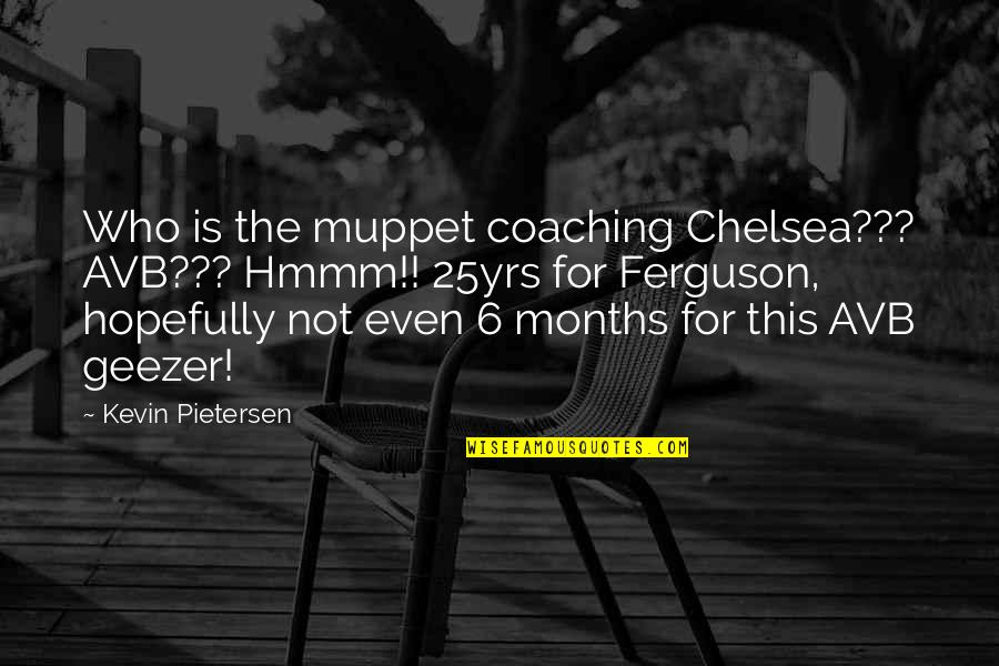 Pietersen Quotes By Kevin Pietersen: Who is the muppet coaching Chelsea??? AVB??? Hmmm!!