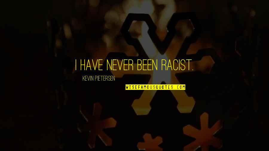 Pietersen Quotes By Kevin Pietersen: I have never been racist.