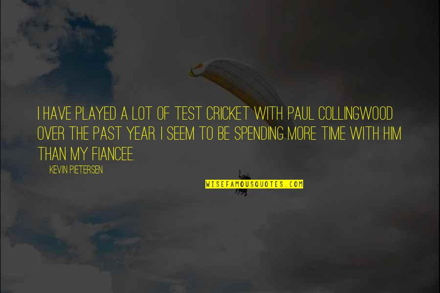 Pietersen Quotes By Kevin Pietersen: I have played a lot of Test cricket