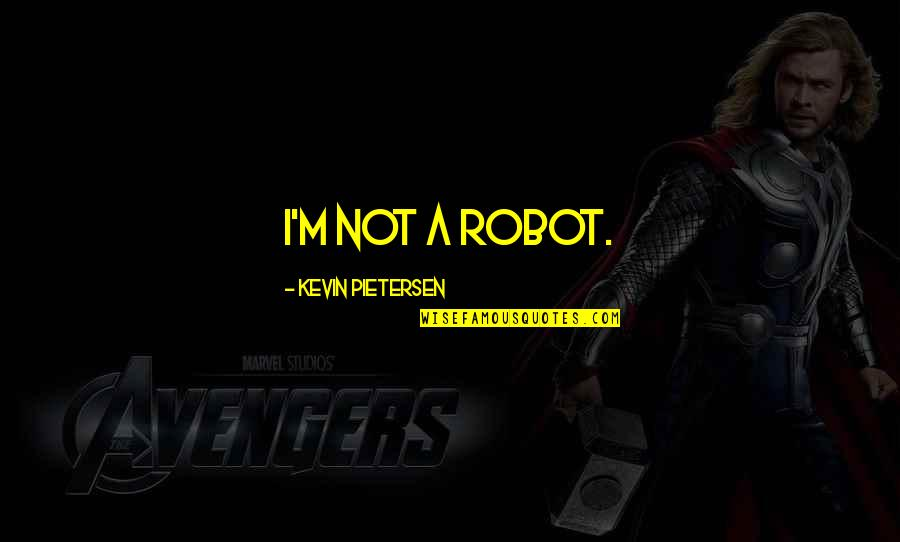 Pietersen Quotes By Kevin Pietersen: I'm not a robot.
