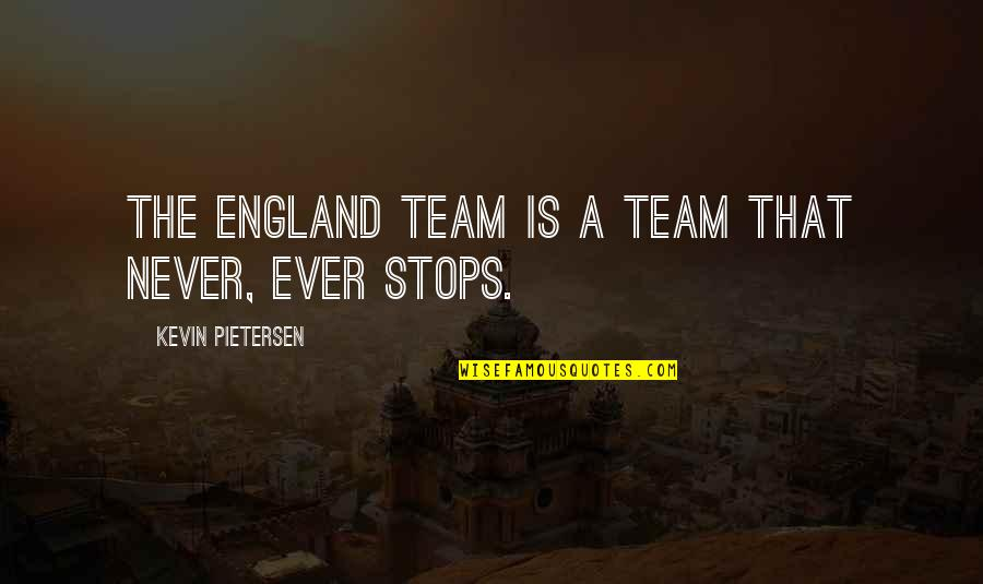 Pietersen Quotes By Kevin Pietersen: The England team is a team that never,
