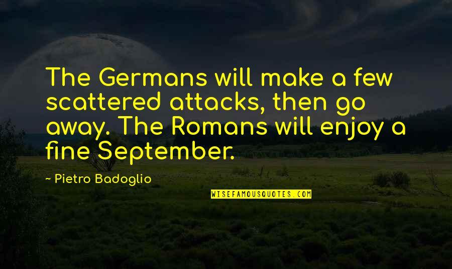 Pietro Badoglio Quotes By Pietro Badoglio: The Germans will make a few scattered attacks,