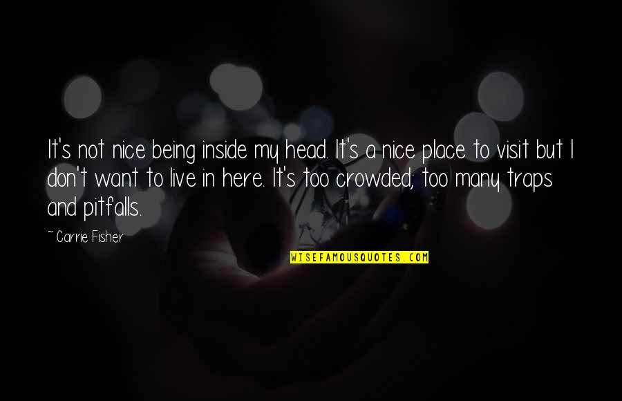 Pieuvrot Quotes By Carrie Fisher: It's not nice being inside my head. It's