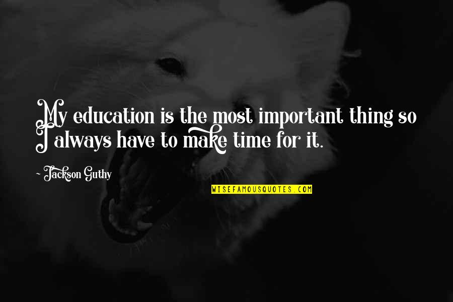 Pieuvrot Quotes By Jackson Guthy: My education is the most important thing so