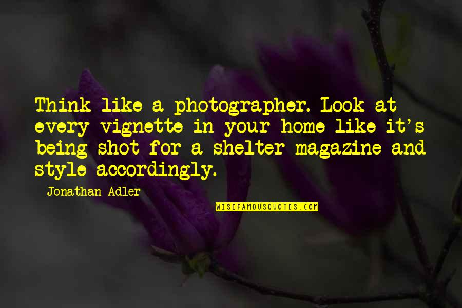 Pieuvrot Quotes By Jonathan Adler: Think like a photographer. Look at every vignette