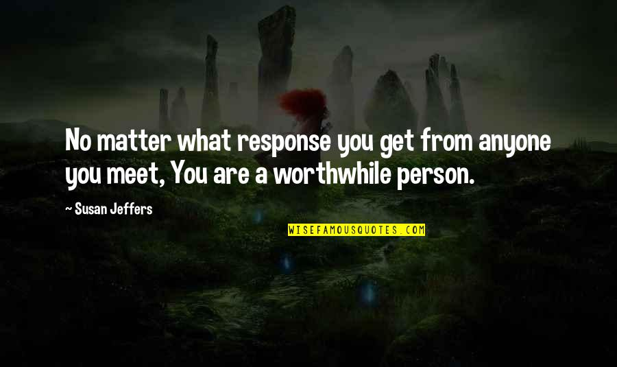 Pieuvrot Quotes By Susan Jeffers: No matter what response you get from anyone