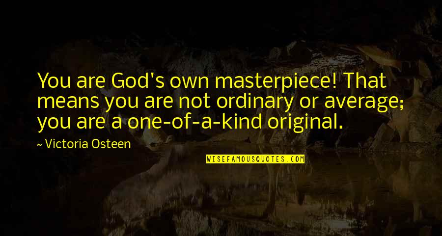 Piggy Back Ride Quotes By Victoria Osteen: You are God's own masterpiece! That means you