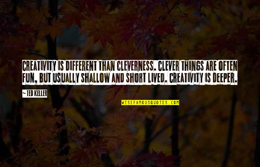 Pilate Bible Quotes By Ted Keller: Creativity is different than cleverness. Clever things are