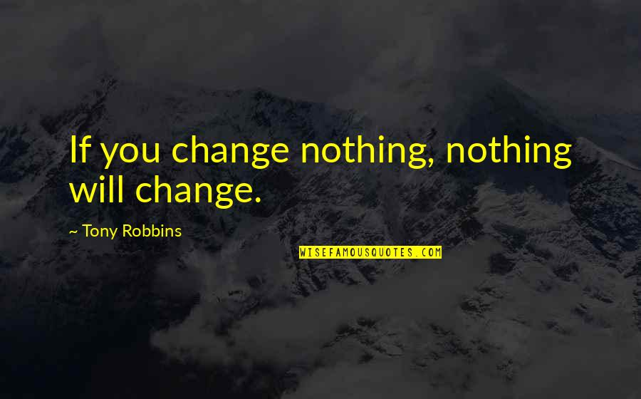 Pilate Bible Quotes By Tony Robbins: If you change nothing, nothing will change.