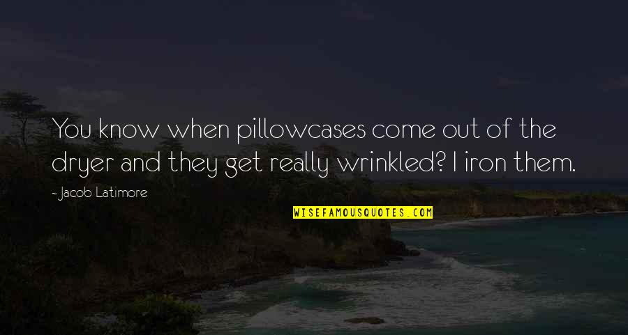 Pillowcases Quotes By Jacob Latimore: You know when pillowcases come out of the