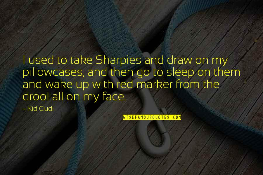 Pillowcases Quotes By Kid Cudi: I used to take Sharpies and draw on