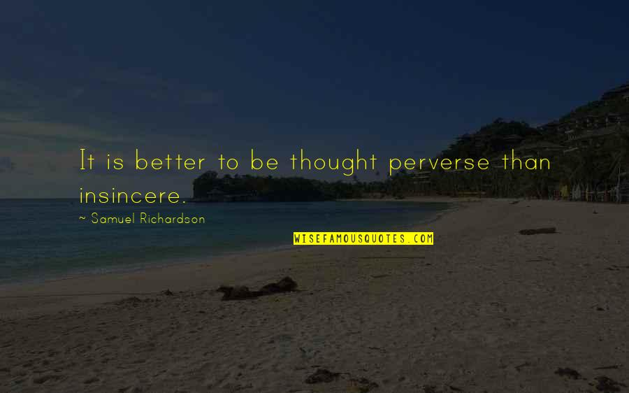 Pillowcases Quotes By Samuel Richardson: It is better to be thought perverse than