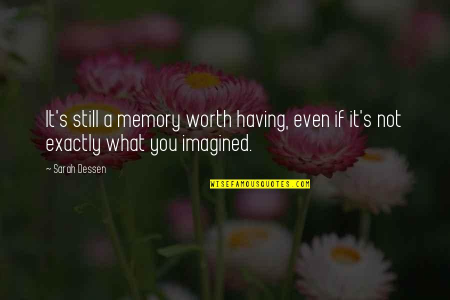 Pillowcases Quotes By Sarah Dessen: It's still a memory worth having, even if