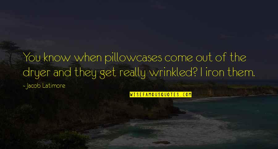 Pillowcases With Quotes By Jacob Latimore: You know when pillowcases come out of the