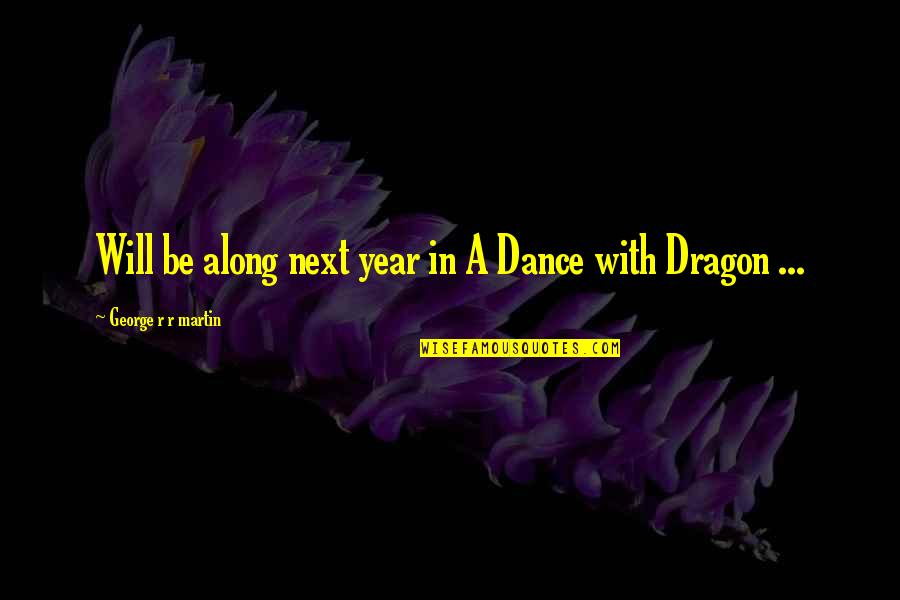 Pillowmaker Quotes By George R R Martin: Will be along next year in A Dance
