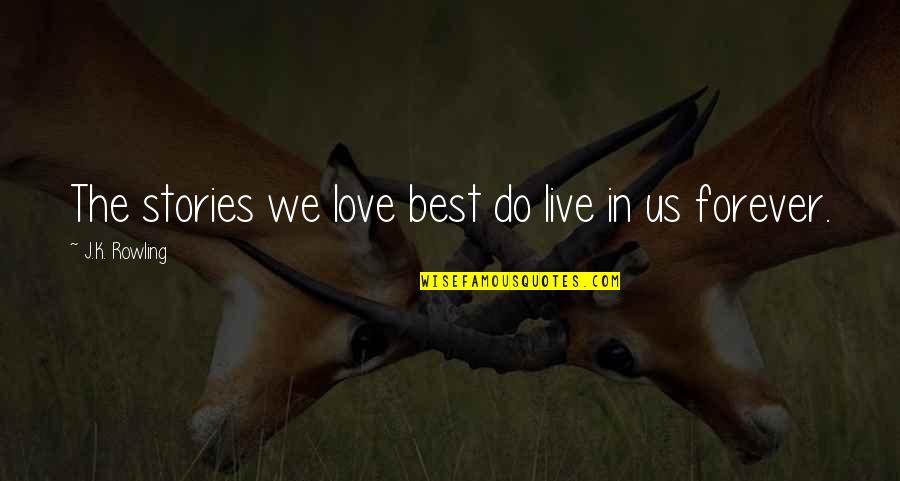 Pillowmaker Quotes By J.K. Rowling: The stories we love best do live in