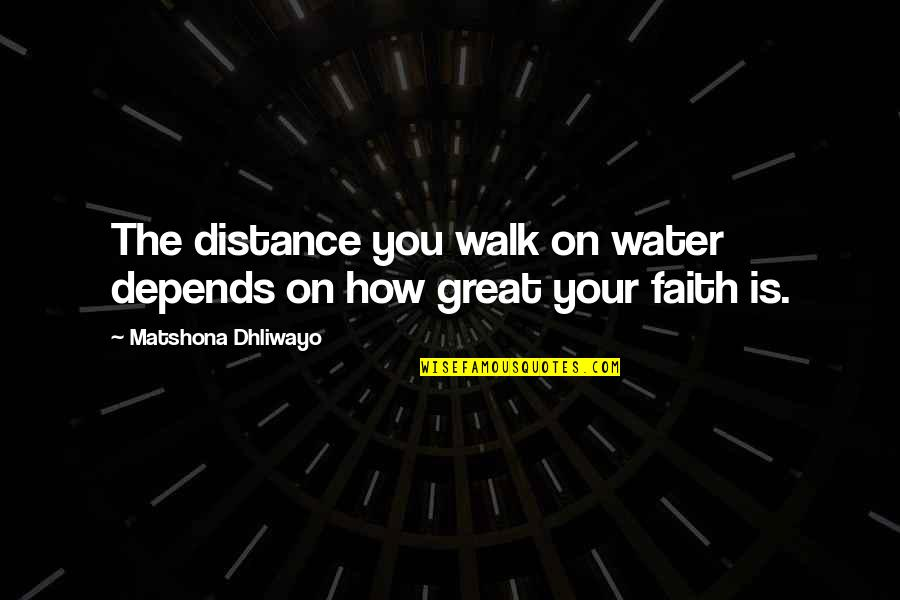 Pillowmaker Quotes By Matshona Dhliwayo: The distance you walk on water depends on