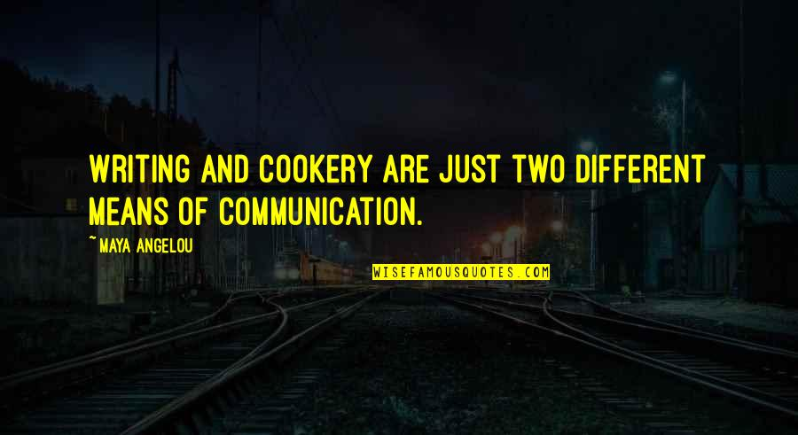 Pillowmaker Quotes By Maya Angelou: Writing and cookery are just two different means