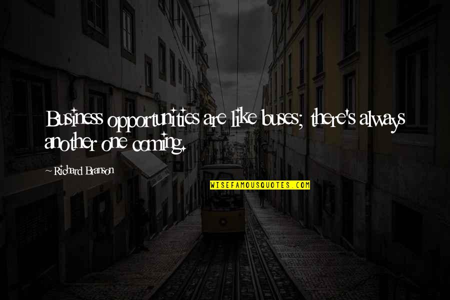 Pillowmaker Quotes By Richard Branson: Business opportunities are like buses; there's always another