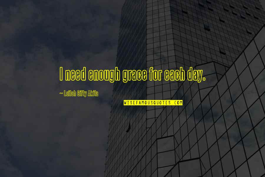 Pimpbot Quotes By Lailah Gifty Akita: I need enough grace for each day.
