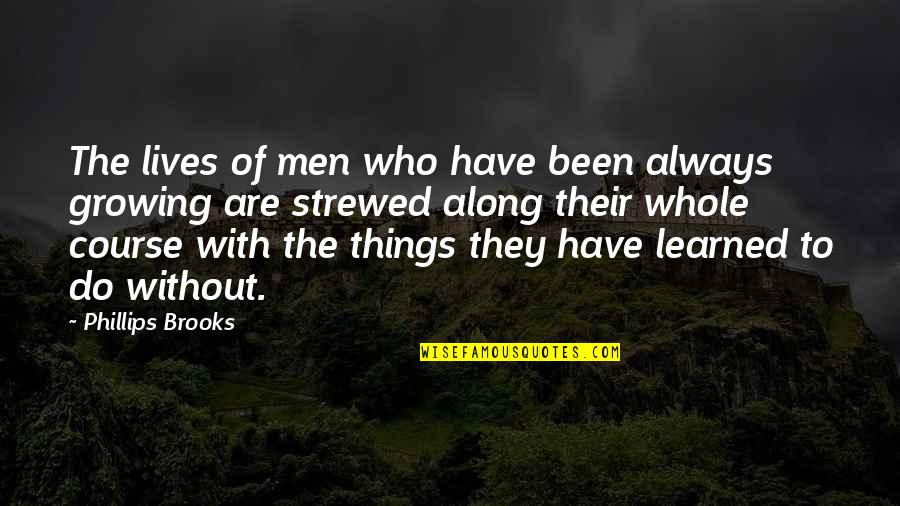 Pimpbot Quotes By Phillips Brooks: The lives of men who have been always