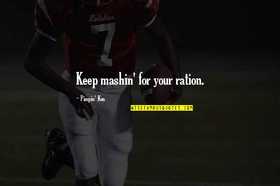 Pimpin Quotes By Pimpin' Ken: Keep mashin' for your ration.