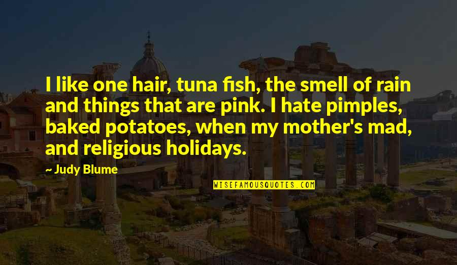 Pimples Quotes By Judy Blume: I like one hair, tuna fish, the smell