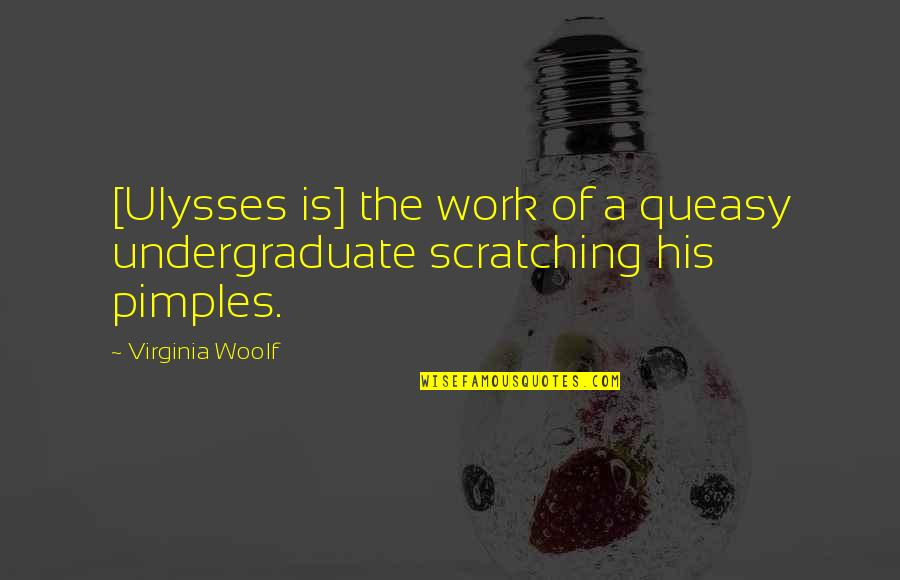 Pimples Quotes By Virginia Woolf: [Ulysses is] the work of a queasy undergraduate