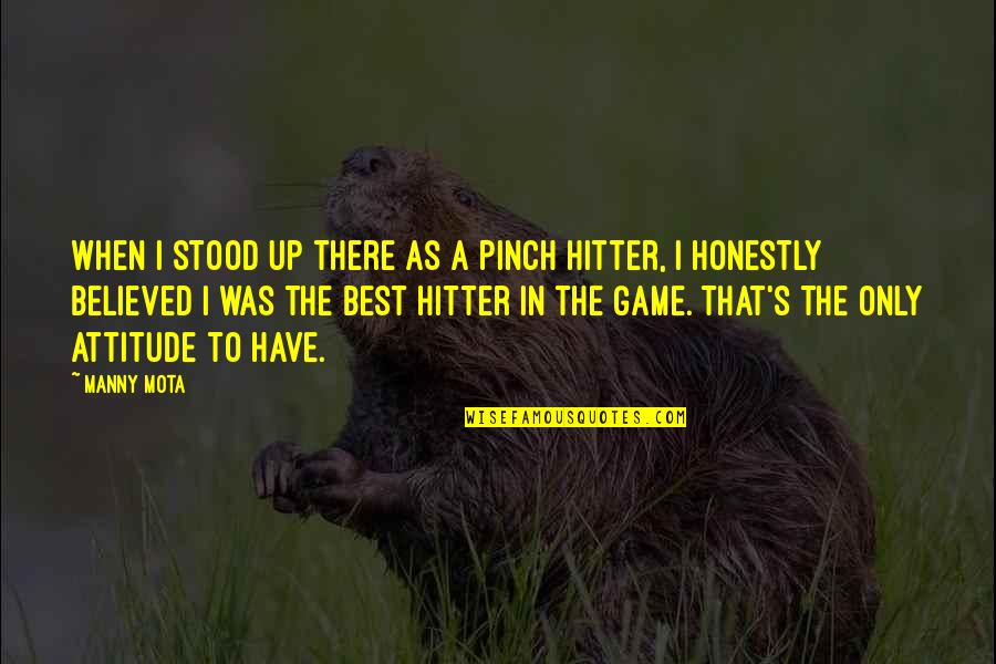 Pinch Hitter Quotes By Manny Mota: When I stood up there as a pinch