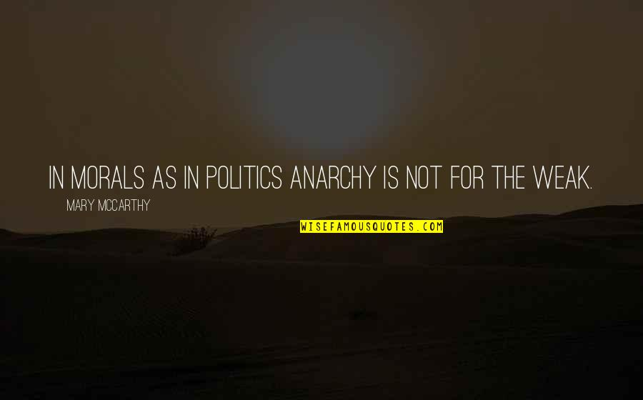 Pinch Hitter Quotes By Mary McCarthy: In morals as in politics anarchy is not