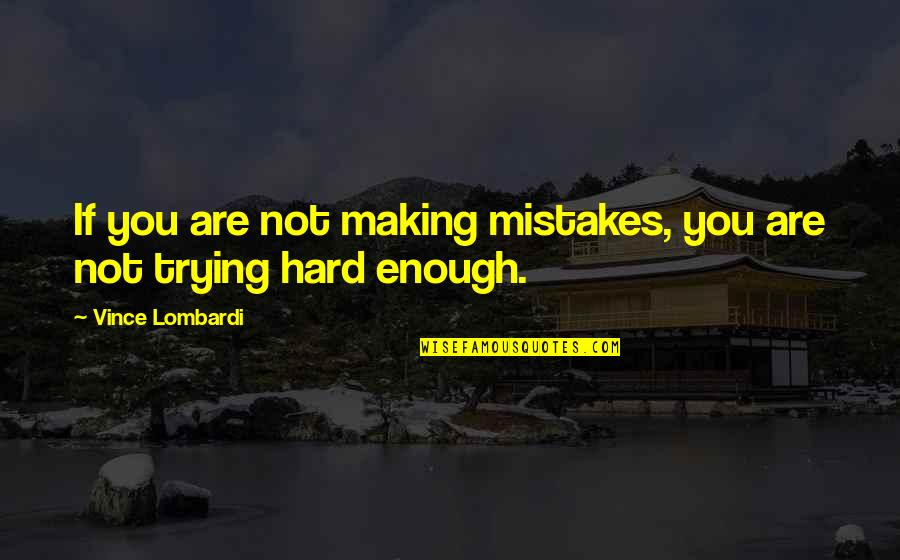 Pinch Hitter Quotes By Vince Lombardi: If you are not making mistakes, you are