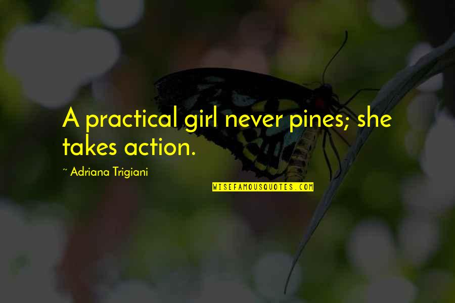 Pines Quotes By Adriana Trigiani: A practical girl never pines; she takes action.