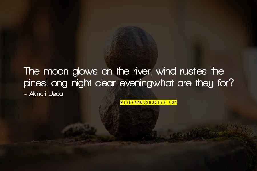 Pines Quotes By Akinari Ueda: The moon glows on the river, wind rustles