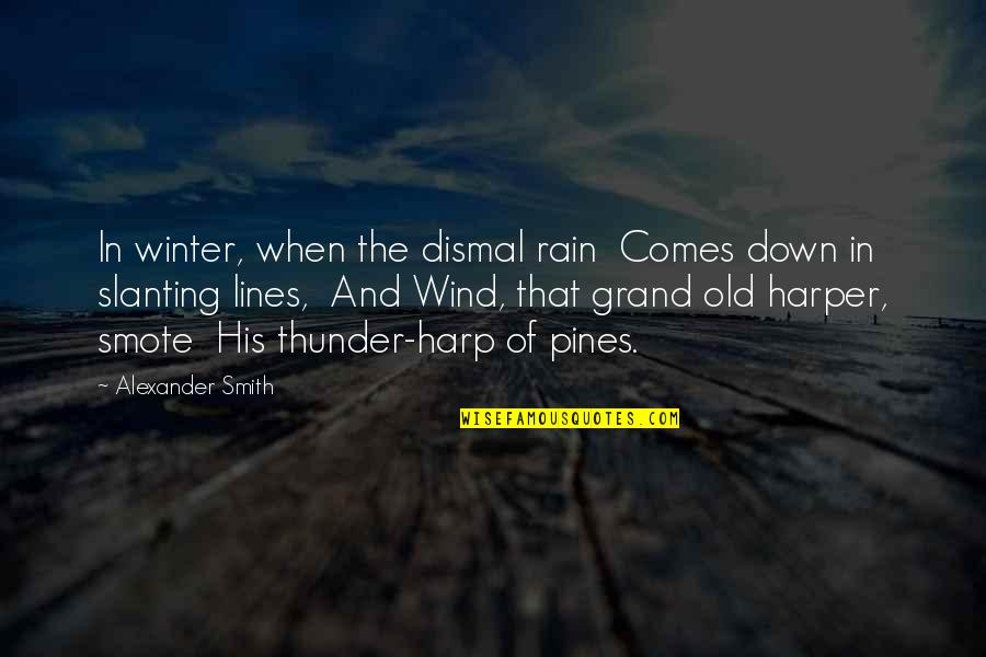 Pines Quotes By Alexander Smith: In winter, when the dismal rain Comes down