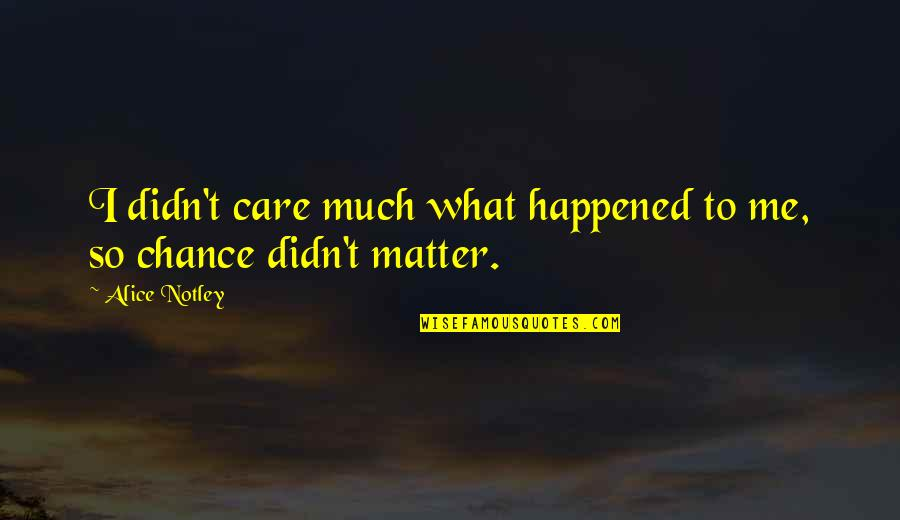 Pines Quotes By Alice Notley: I didn't care much what happened to me,