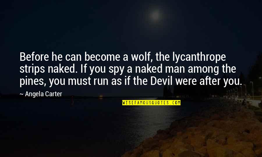 Pines Quotes By Angela Carter: Before he can become a wolf, the lycanthrope