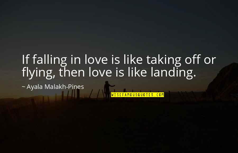 Pines Quotes By Ayala Malakh-Pines: If falling in love is like taking off