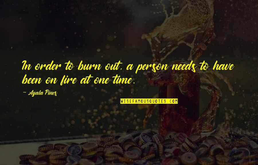 Pines Quotes By Ayala Pines: In order to burn out, a person needs