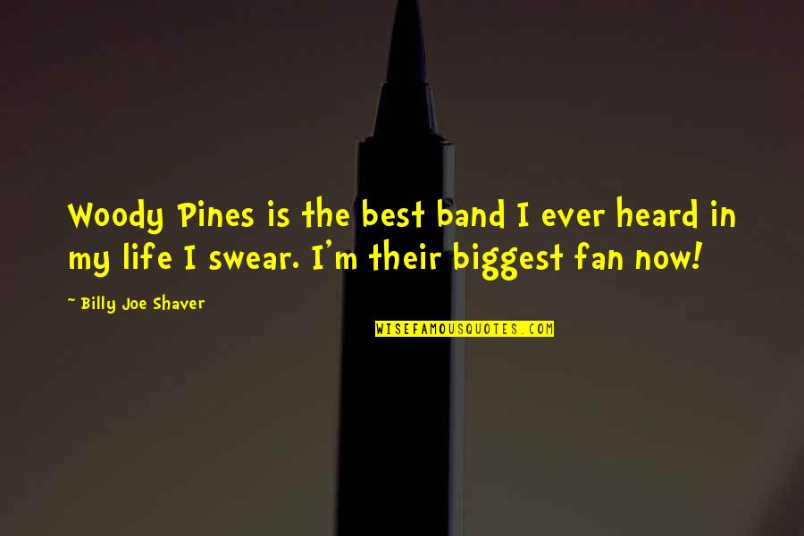 Pines Quotes By Billy Joe Shaver: Woody Pines is the best band I ever