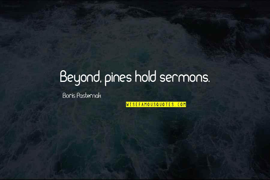 Pines Quotes By Boris Pasternak: Beyond, pines hold sermons.