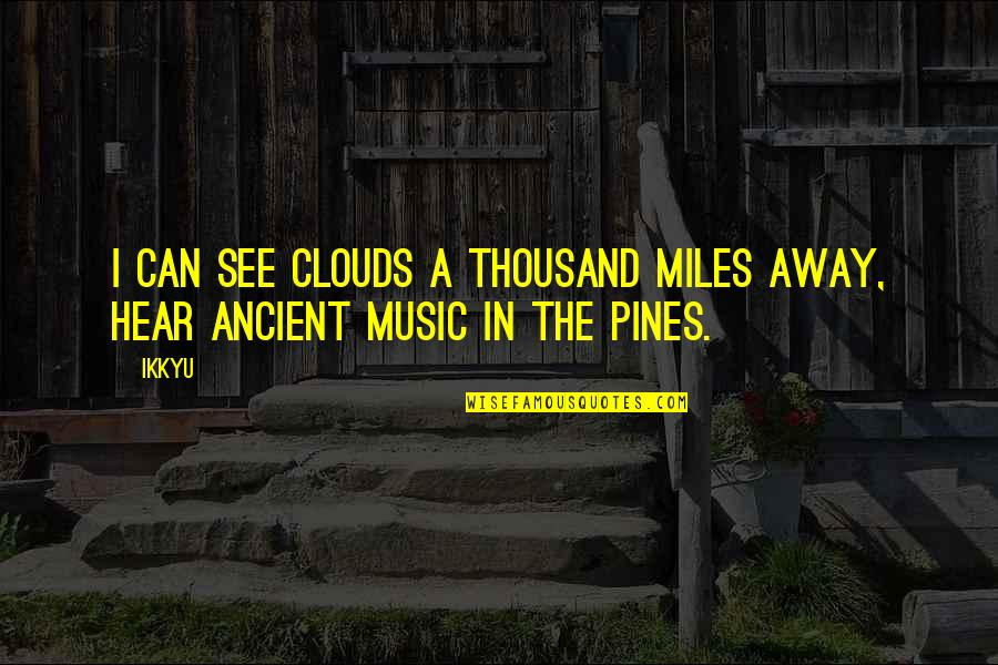 Pines Quotes By Ikkyu: I can see clouds a thousand miles away,