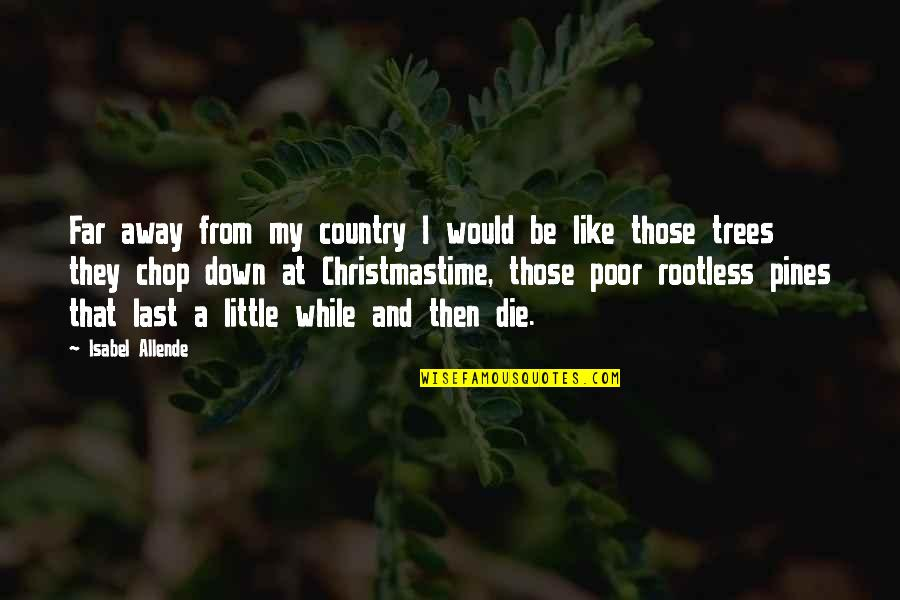 Pines Quotes By Isabel Allende: Far away from my country I would be