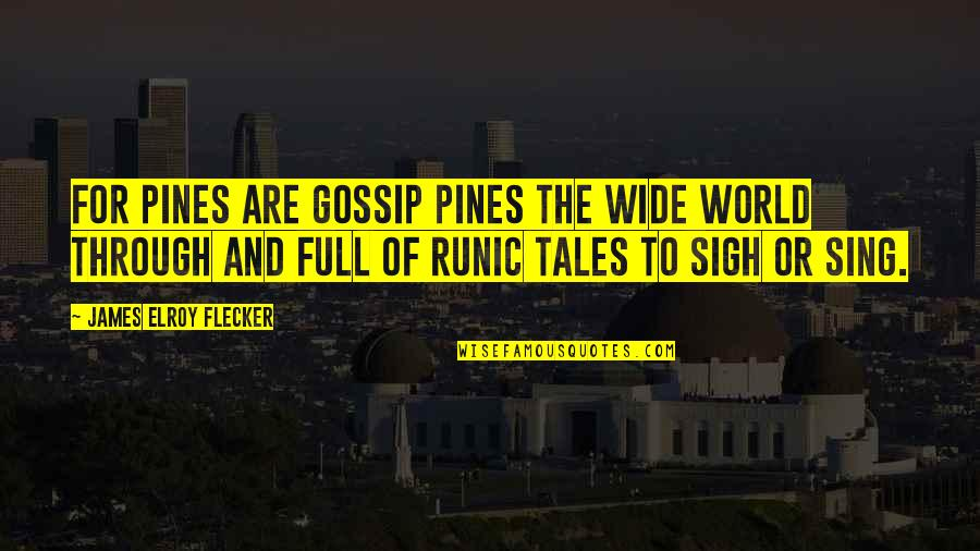 Pines Quotes By James Elroy Flecker: For pines are gossip pines the wide world