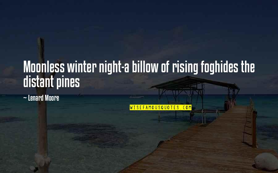 Pines Quotes By Lenard Moore: Moonless winter night-a billow of rising foghides the