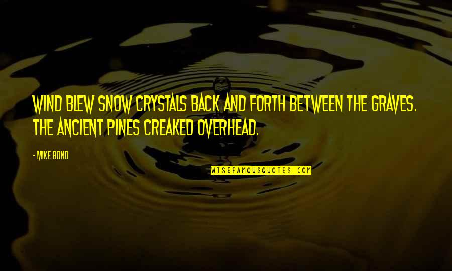 Pines Quotes By Mike Bond: Wind blew snow crystals back and forth between