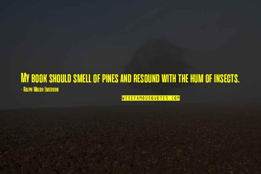 Pines Quotes By Ralph Waldo Emerson: My book should smell of pines and resound