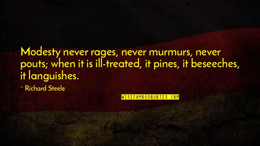 Pines Quotes By Richard Steele: Modesty never rages, never murmurs, never pouts; when