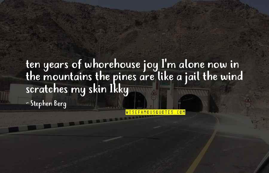 Pines Quotes By Stephen Berg: ten years of whorehouse joy I'm alone now