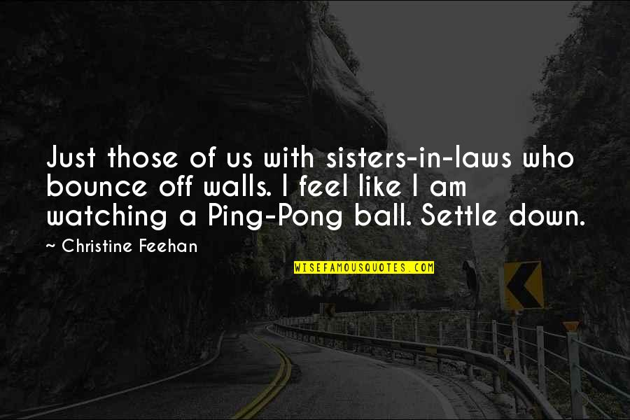 Ping's Quotes By Christine Feehan: Just those of us with sisters-in-laws who bounce