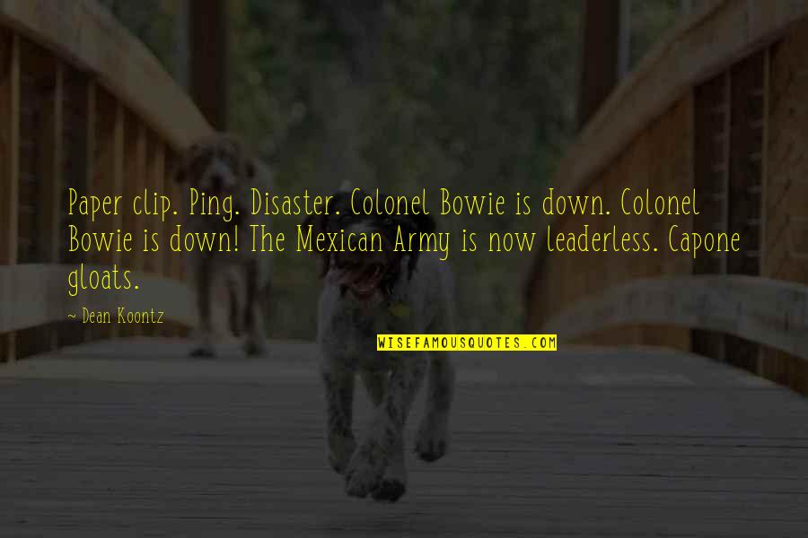 Ping's Quotes By Dean Koontz: Paper clip. Ping. Disaster. Colonel Bowie is down.